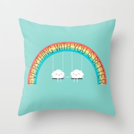 Everything with you is better Throw Pillow