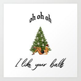 Naughty Christmas Special - Oh Oh Oh - I Like your Balls - Sexy Pinup Ms Claus & Decorated Xmas Tree Art Print