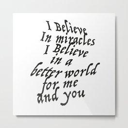 I believe in miracles Metal Print