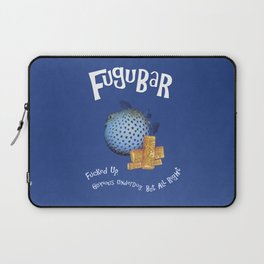 Fugubar: Fucked Up, Glorious Underdog, But All Right! Laptop Sleeve