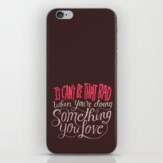 It Can't Be That Bad When You're Doing Something You Love iPhone & iPod Skin
