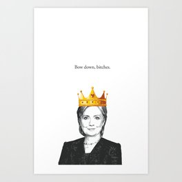 Bow down, bitches. Art Print