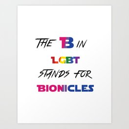 The B in LGBT stands for bionicles Art Print