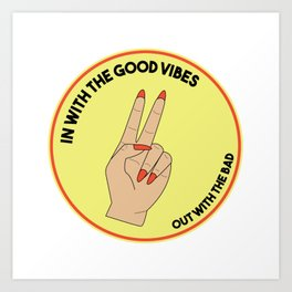 In With The Good Vibes Art Print