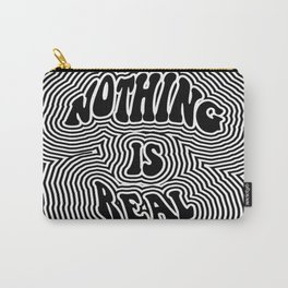Nothing is Real Carry-All Pouch