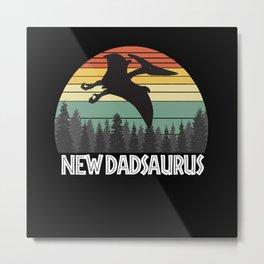 NEW DADSAURUS NEW DAD SAURUS NEW DAD DINOSAUR Metal Print