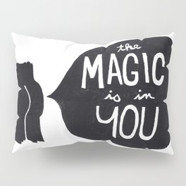 The magic is in you Pillow Sham
