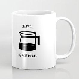 sleep is for dead Coffee Mug