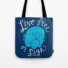 Live Free or Sigh Tote Bag