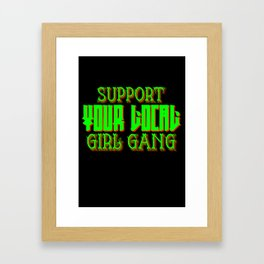 Support your local girl gang Framed Art Print