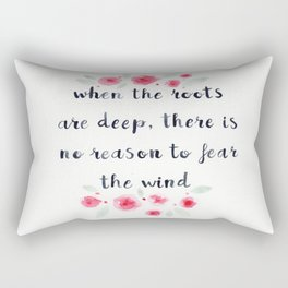 When the Roots are Deep There is no Reason to Fear the Wind, quote, watercolor flowers Rectangular Pillow