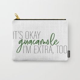 It's okay guacamole, I'm extra, too Carry-All Pouch