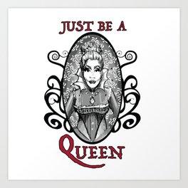 Just be a Queen Art Print
