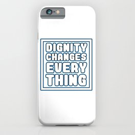 Cool & Inspirational Dignity Tee Design Dignity changes everything iPhone Case