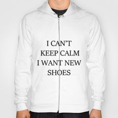 I CAN't KEEP CALM I WANT NEW SHOES Hoody