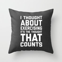 Thought About Exercising Funny Quote Throw Pillow