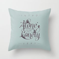 'Alone' Is Not 'Lonely' Throw Pillow