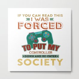 if you can read this i was forced to put my controller down and re enter society Metal Print