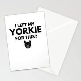 I Left My Yorkie For This? Stationery Cards