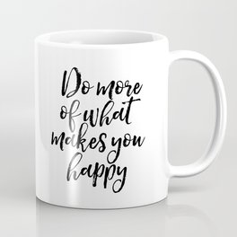Do More Of What Makes You Happy, Happy Quote, Typography Print, Motivational Quote Coffee Mug