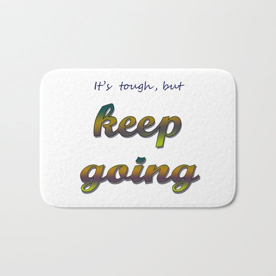 it's tough, but keep going Bath Mat
