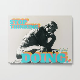 Stop Thinking and Start Doing Metal Print