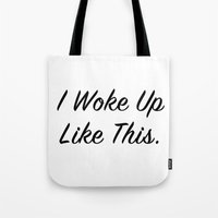 """i woke up like this Tote Bags featuring """"I woke up like this"""" by Beyond the Vase"""