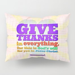 Give Thanks in Everything! Pillow Sham