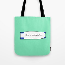 Never do anything halfway Tote Bag