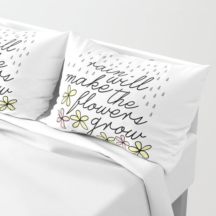 Rain Will Make The Flowers Grow #2 Pillow Sham