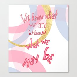 What We May Be by Shakespeare Canvas Print