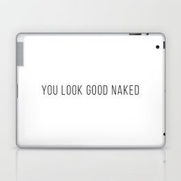 You Look Good Naked (White) Laptop & iPad Skin