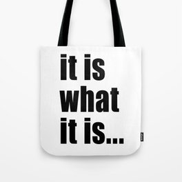 it is what it is (on white) Tote Bag
