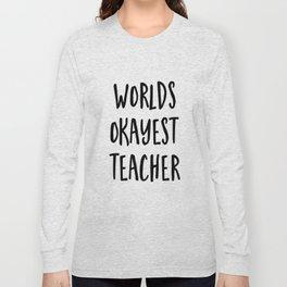 worlds okayest teacher Long Sleeve T-shirt