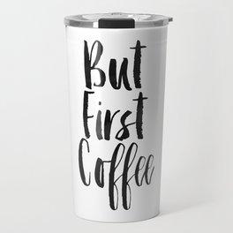 But First Coffee,Inspirational Quote,Kitchen Wall Decor,Quote Prints,Digital Print,Wall Art,Bar Art Travel Mug
