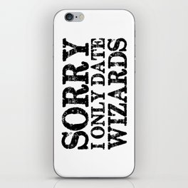 Sorry, I only date wizards!  iPhone Skin