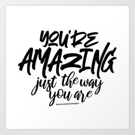 M&m Designs - You're amazing just the way you are Art Print