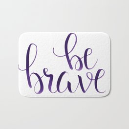 Be Brave Inspirational quote, calligraphy, typography Bath Mat