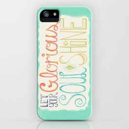 Let Your Glorious Soul Shine iPhone Case