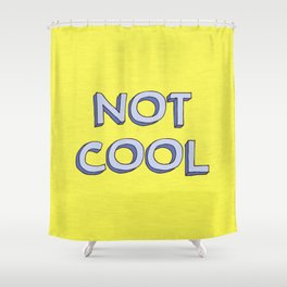 Not cool Shower Curtain