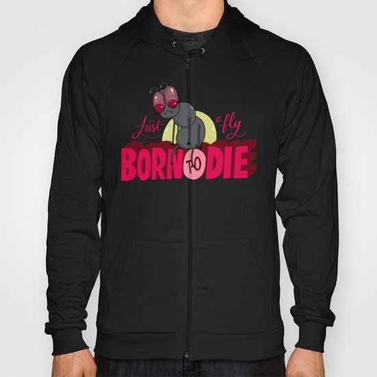 Just a Fly Born to Die Hoody