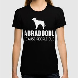 Labradoodle Because People Suck Funny Gift Dog Lover T-shirt