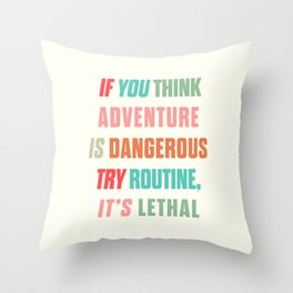 Paulo Coelho quote, if you think adventure is dangerous, try routine, it's lethal, wanderlust quotes Throw Pillow