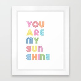 You Are My Sunshine Brightly Colored Kids Room Decor Framed Art Print