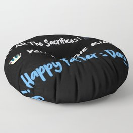 Thank You Dad For All The Sacrifices! Floor Pillow