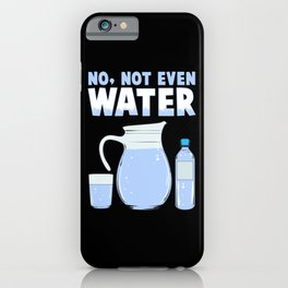 Not Even Water - Gift iPhone Case