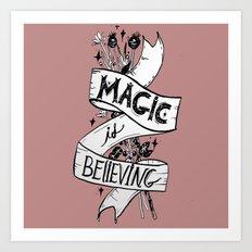Magic Is Believing Art Print