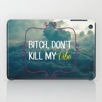 kendrick lamar iPad Cases featuring Bitch, don't kill my vibe by tailoredpants