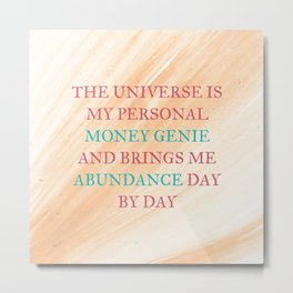 The Universe Is My Personal Money Genie And Brings Me Abundance Day By Day Metal Print