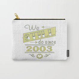 We still do since 2003 Carry-All Pouch